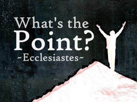 ecclesiastes whats the point